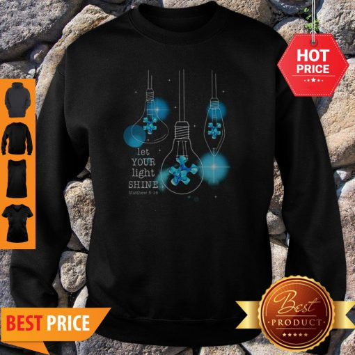 Light Bulb Let Your Light Shine Matthew 516 Autism Awareness Sweatshirt