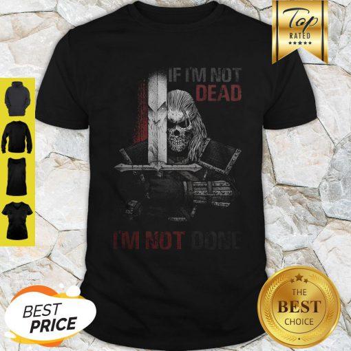 Skull Warrior If I'm Not Dead I'm Not Done Shirt