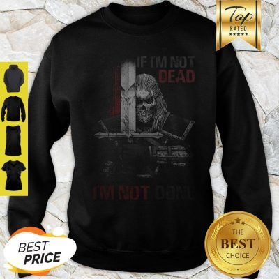 Skull Warrior If I'm Not Dead I'm Not Done Sweatshirt