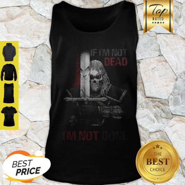 Skull Warrior If I'm Not Dead I'm Not Done Tank Top