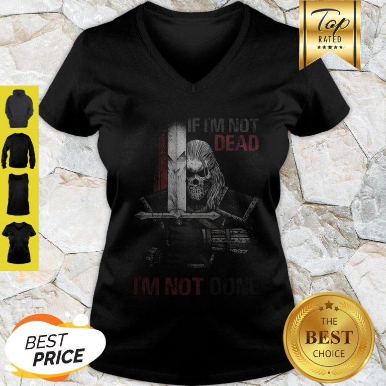 Skull Warrior If I'm Not Dead I'm Not Done V-neck