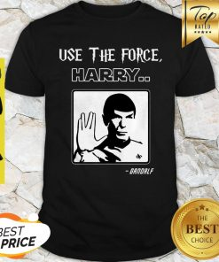Use The Force Harry Gandalf Spock Star Trek Shirt