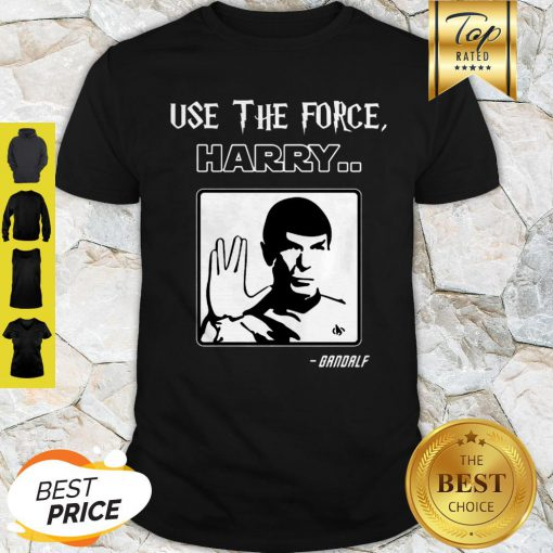 Use The Force Harry Gandalf Spock Star Trek Shirt