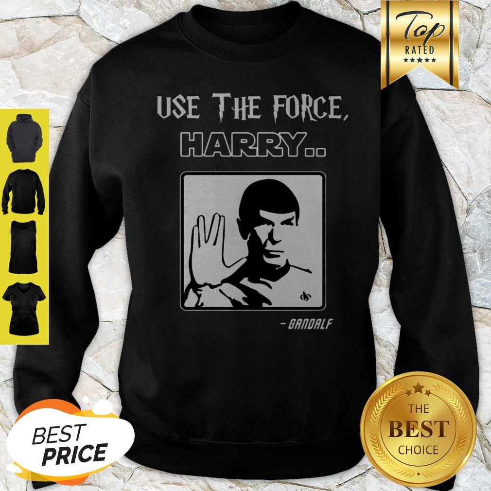 Use The Force Harry Gandalf Spock Star Trek Sweatshirt