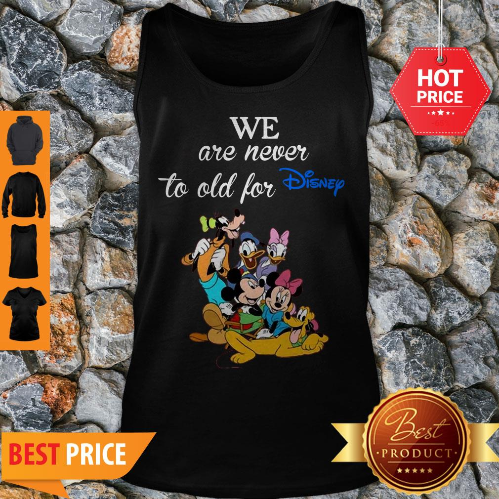 We Are Never Too Old For Disney Tank Top