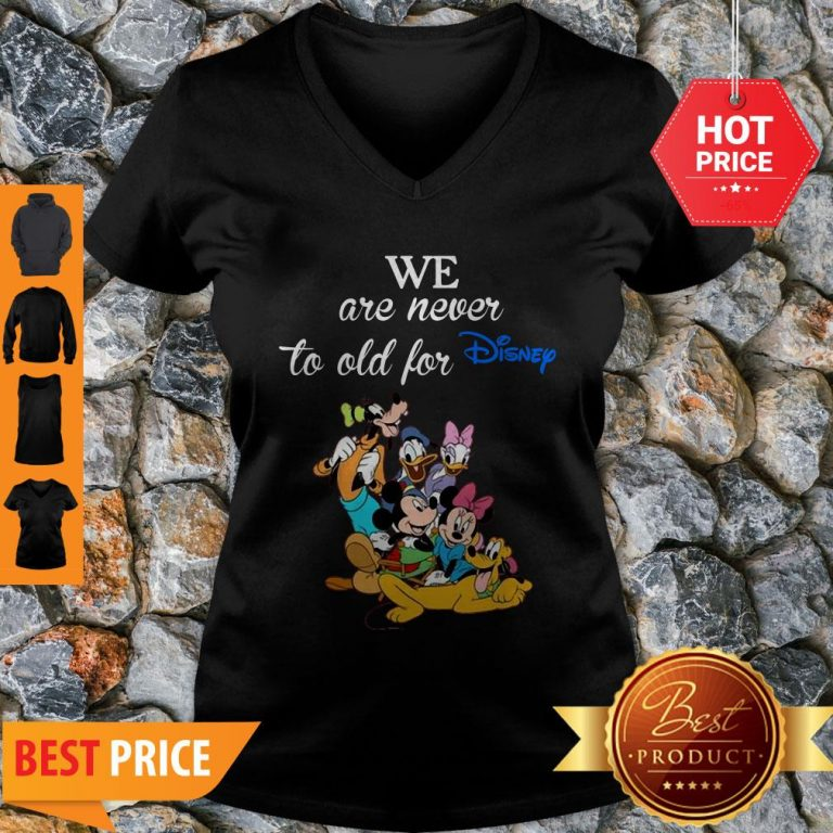 We Are Never Too Old For Disney V-neck