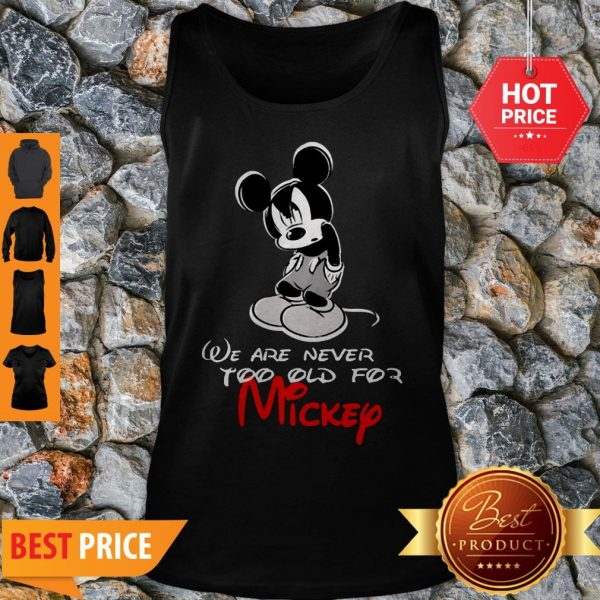 We Are Never Too Old For Mickey Disney Tank Top