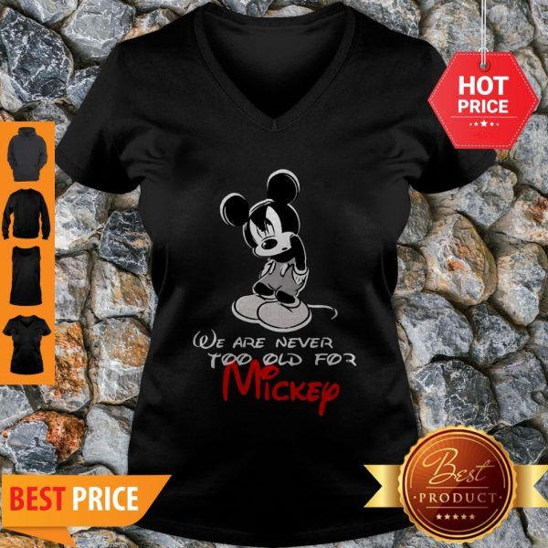 We Are Never Too Old For Mickey Disney V-neck