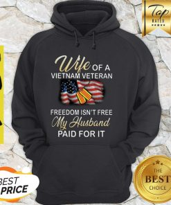 Wife Of A Vietnam Veteran Freedom Isn't Free My Husband Paid For It American Flag Hoodie