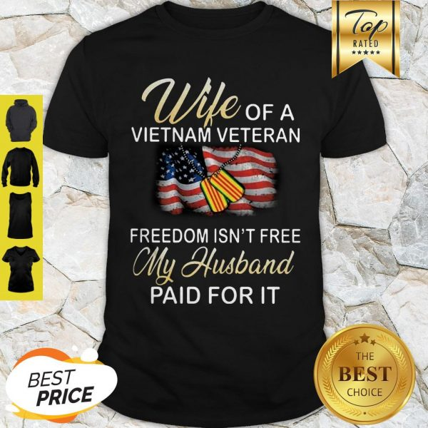 Wife Of A Vietnam Veteran Freedom Isn't Free My Husband Paid For It American Flag Shirt