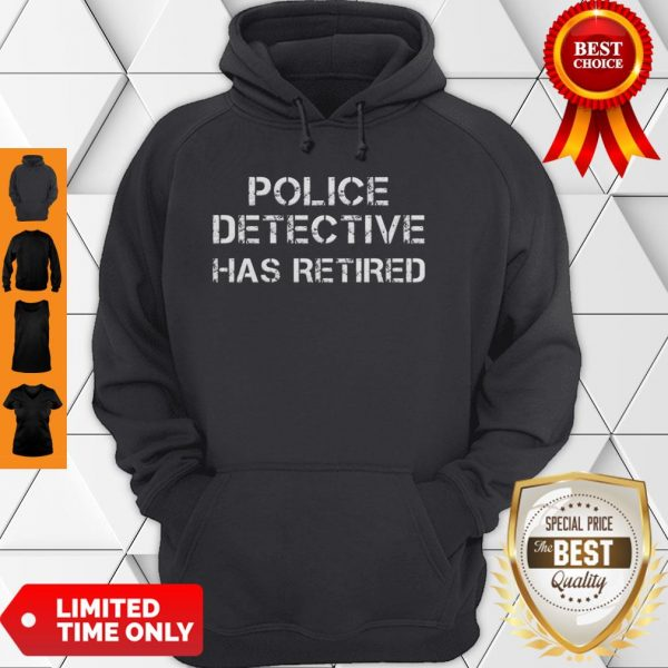 A Legendary Police Detective Has Retired Officer Retirement Hoodie