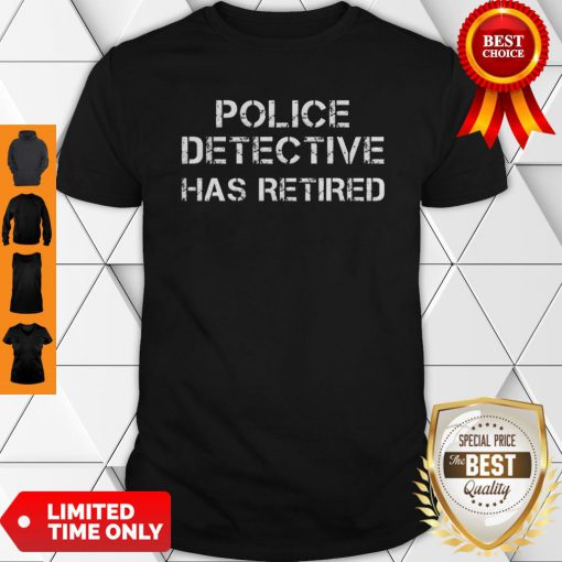 A Legendary Police Detective Has Retired Officer Retirement Shirt