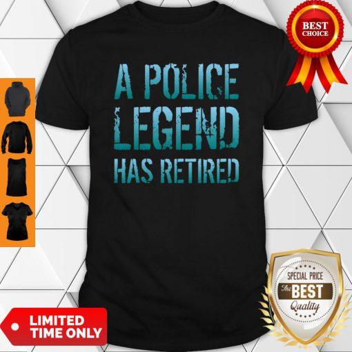 A Police Legend Has Retired Retiring Officer Retirement Gift Pullover Shirt