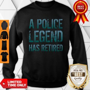 A Police Legend Has Retired Retiring Officer Retirement Gift Pullover Sweatshirt