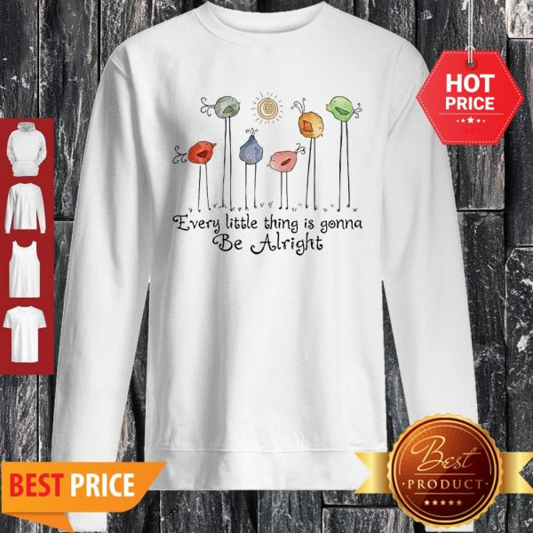 Birds Peace Love Every Little Thing Is Gonna Be Alright Sweatshirt