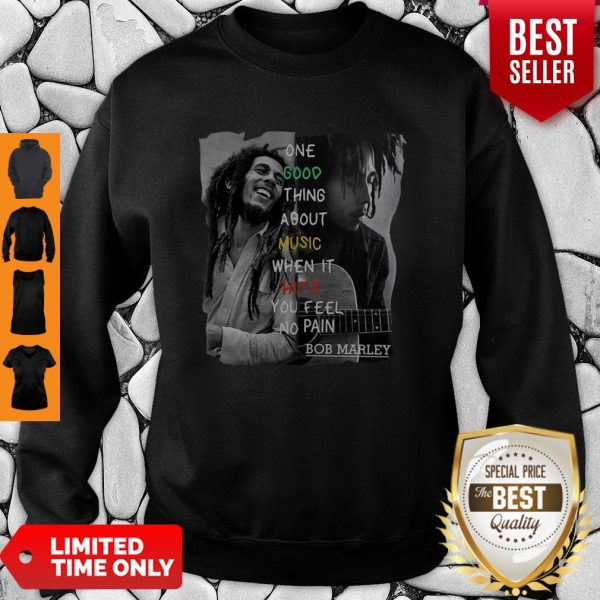 Bob Marley One Good Thing About Music When It Hits You Feel No Pain Sweatshirt