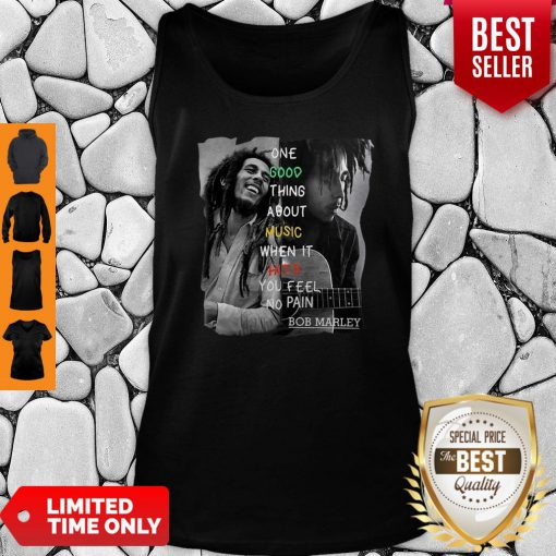 Bob Marley One Good Thing About Music When It Hits You Feel No Pain Tank Top