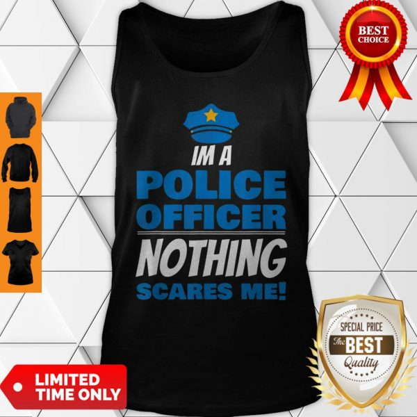 Brave Police Officer Not Afraid Cop Law Enforcement Tank Top
