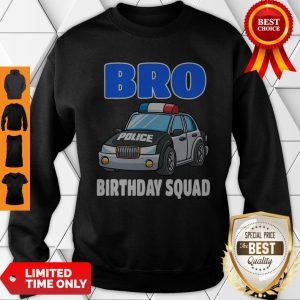 Bro Birthday Squad Shirt Police Officer Birthday Cop Sweatshirt