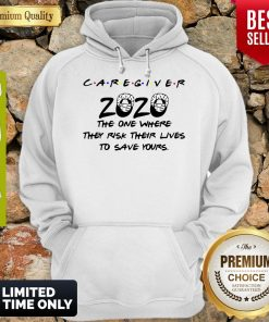 Caregiver 2020 The One Where They Risk Their Lives To Save Yours Coronavirus Hoodie