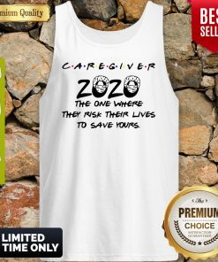 Caregiver 2020 The One Where They Risk Their Lives To Save Yours Coronavirus Tank Top