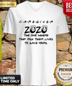 Caregiver 2020 The One Where They Risk Their Lives To Save Yours Coronavirus V-neck