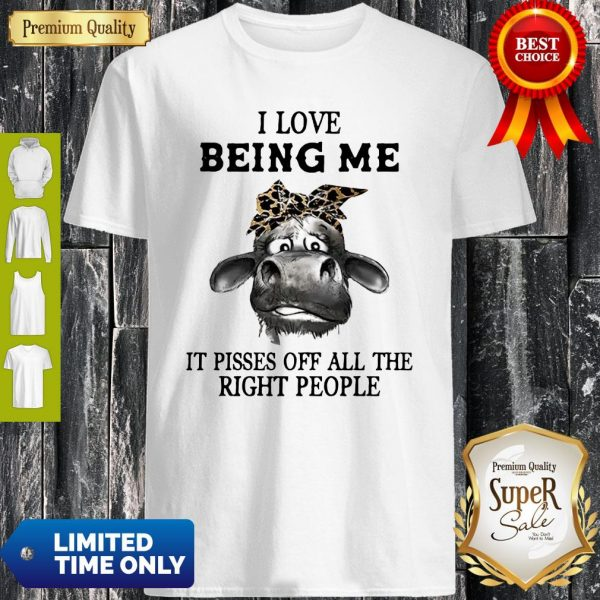 Cow Leopard I Love Being Me It Pisses Off All The Right People Shirt