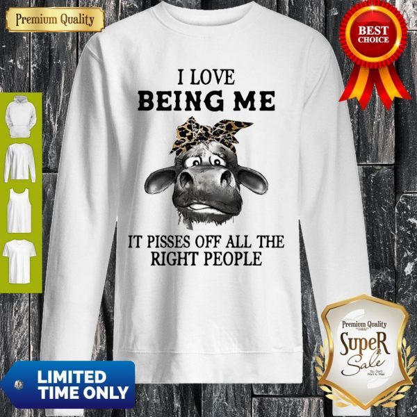 Cow Leopard I Love Being Me It Pisses Off All The Right People Sweatshirt