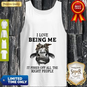 Cow Leopard I Love Being Me It Pisses Off All The Right People Tank Top