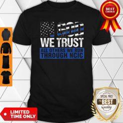 Crime Investigator In God We Trust We Run Through NCIC Shirt