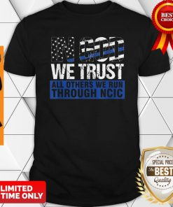 Crime Investigator In God We Trust We Run Through NCIC Shirt