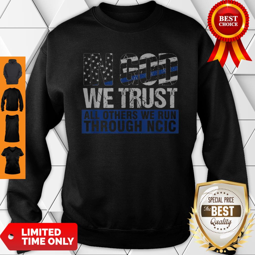 Crime Investigator In God We Trust We Run Through NCIC Sweatshirt