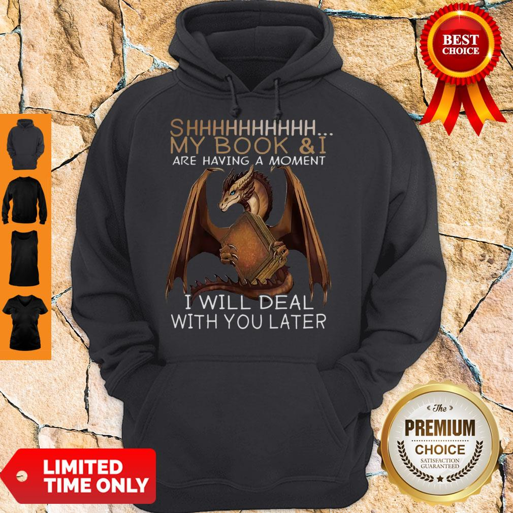 Dragon Shhh My Book And I Are Having A Moment I Will Deal With You Later Hoodie