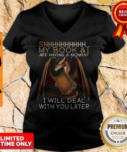 Dragon Shhh My Book And I Are Having A Moment I Will Deal With You Later V-neck