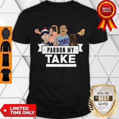 Good Pardon My Take Yabo Shirt