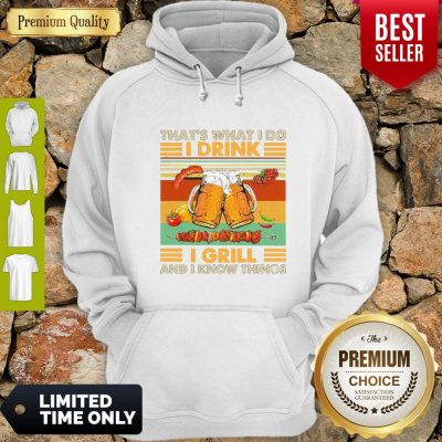 Nice Beer That's What I Do I Drink I Grill And I Know Things Vintage Hoodie