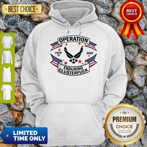 Top US Air Force Operation Covid 19 2020 Enduring Clusterfuck Hoodie