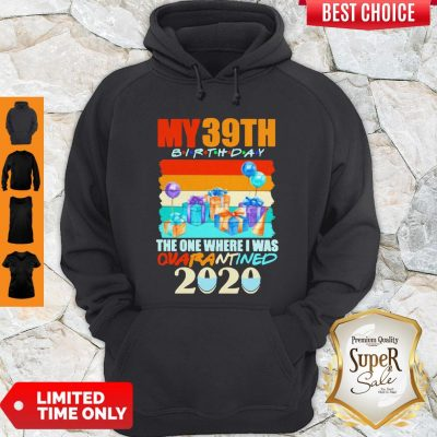Perfect My 39th Birthday The One Where I Was Quarantined 2020 Mask Vintage Hoodie