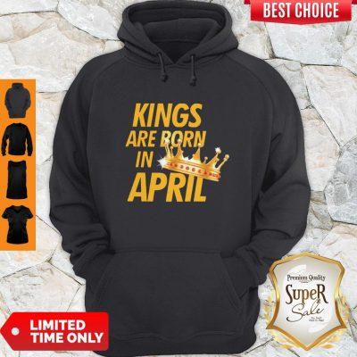 Premium Kings Are Born In April Hoodie