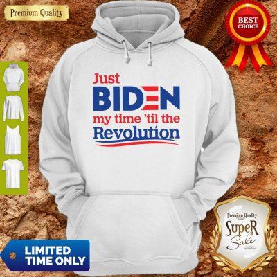 Top Official Just Biden My Time 'til The Revolution Hoodie