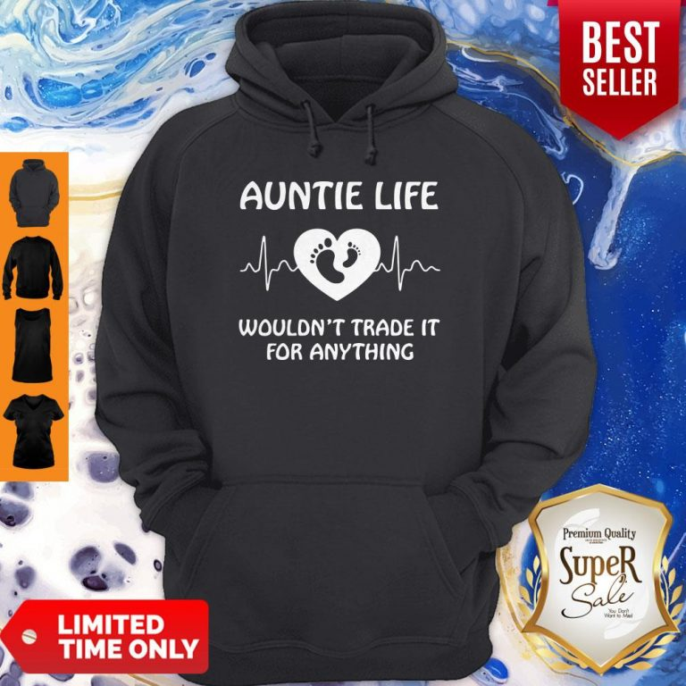 Premium Auntie Life Wouldnt Trade It For Anything Hoodie