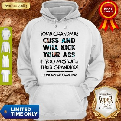 Nice Some Grandmas Cuss And Will Kick Your Ass If You Mess With Their Grandkids Hoodie