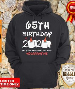 Top 65th Birthday 2020 The Year When Shit Got Real Quarantine Covid-19 Hoodie