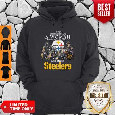 Good Never Underestimate A Woman Understands Football Love Steelers Hoodie