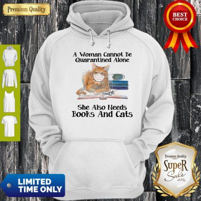 Nice A Woman Can Not Be Quarantined Alone Books And Cats Coronavirus Hoodie