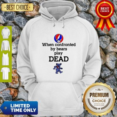 Good Grateful Dead When Confronted By Bears Play Dead Hoodie