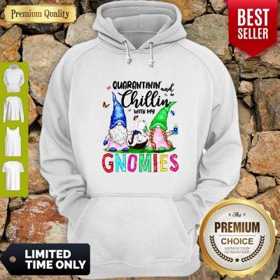 Nice Quarantinin And Chillin With My Gnomies Hoodie