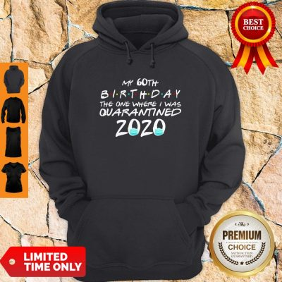 Awesome My 60th Birthday The One Where I Was Quarantined 2020 Hoodie