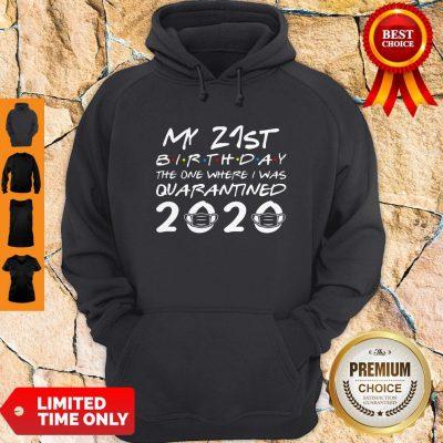 Nice My 21st Birthday The One Where I Was Quarantined 2020 Hoodie