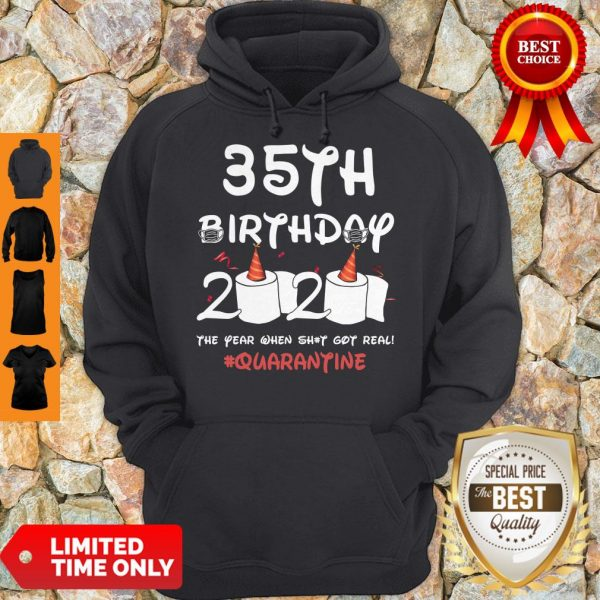 Top 35th Birthday 2020 The Year When Shit Got Real Quarantine Covid-19 Hoodie